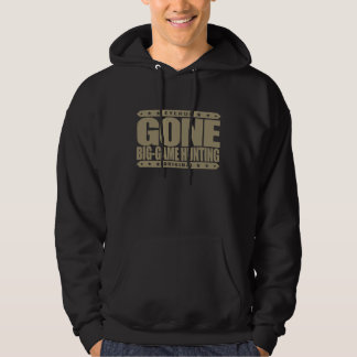 GONE BIG-GAME HUNTING - I Am Proud Ethical Hunter Hooded Pullover
