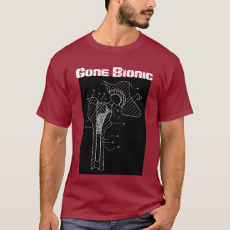 """Gone Bionic"" - Hip Replacement t-shirt"