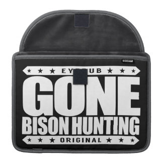 GONE BISON HUNTING - Proud Ethical Buffalo Hunter Sleeve For MacBooks