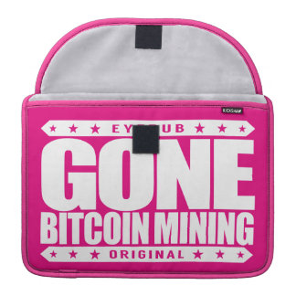GONE BITCOIN MINING - Hash Miner of The Blockchain Sleeves For MacBook Pro