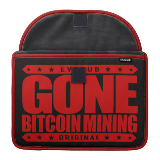 GONE BITCOIN MINING - Hash Miner of The Blockchain Sleeves For MacBooks