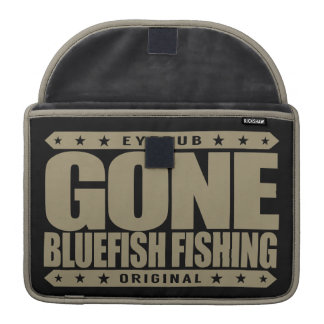 GONE BLUEFISH FISHING - A Proud Ethical Fisherman Sleeve For MacBooks