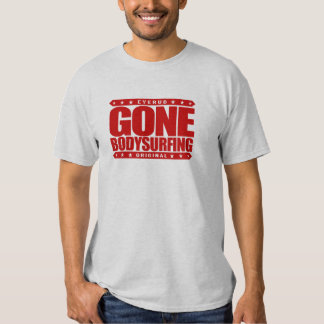GONE BODYSURFING - I Love the Ocean & Wave Riding Tees