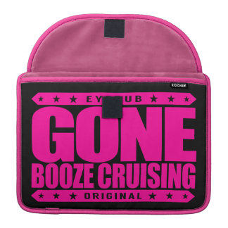 GONE BOOZE CRUISING - I Love Boats and Hard Drinks Sleeve For MacBook Pro