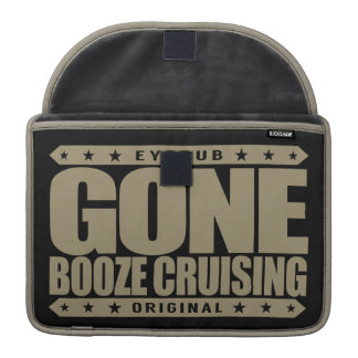 GONE BOOZE CRUISING - I Love Boats and Hard Drinks Sleeves For MacBook Pro