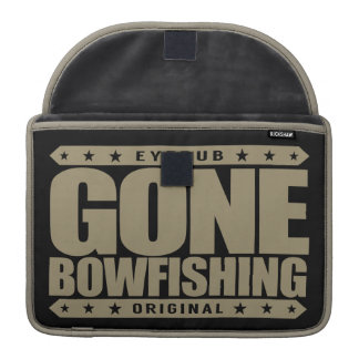 GONE BOWFISHING - I Love Catching Fish and Archery Sleeve For MacBook Pro