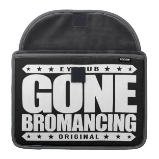 GONE BROMANCING - Affection Between Straight Males Sleeve For MacBook Pro