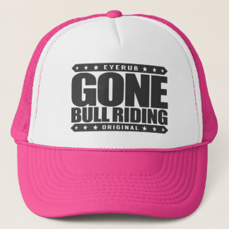 GONE BULL RIDING - I Love Rodeos and Bucking Bulls Trucker Hat
