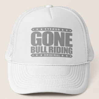 GONE BULL RIDING - I Love Rodeos and Bucking Bulls Trucker Hat