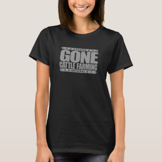 GONE CATTLE FARMING - Healthy Cows, Green Pastures T-Shirt