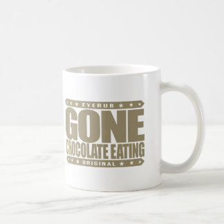 GONE CHOCOLATE EATING -  I Have Savage Sweet Tooth Coffee Mug