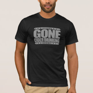 GONE CIDER DRINKING - I Love Fermented Apple Juice T-Shirt