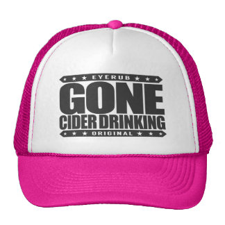 GONE CIDER DRINKING - I Love Fermented Apple Juice Trucker Hat