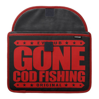 GONE COD FISHING - I Love Nature and Catching Fish Sleeve For MacBook Pro