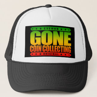 GONE COIN COLLECTING - Expert Rare Coin Collector Trucker Hat