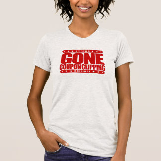 GONE COUPON CLIPPING - Love Coupons, Big Discounts Tee Shirts