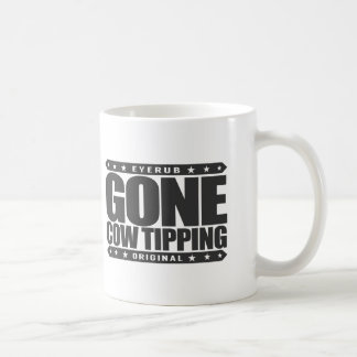 GONE COW TIPPING - Entertainment for Drunk Redneck Classic White Coffee Mug