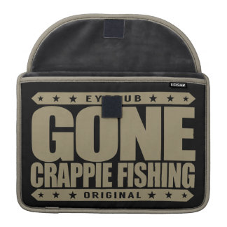 GONE CRAPPIE FISHING - Proud Freshwater Fisherman Sleeves For MacBook Pro