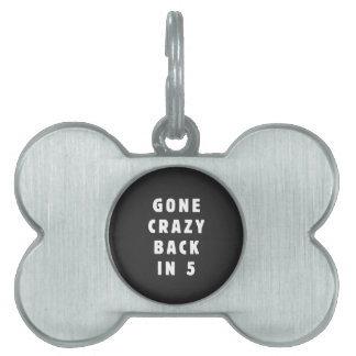 Gone crazy, back in 5 pet name tag