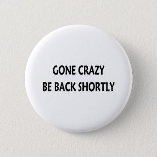 Gone Crazy Pinback Button