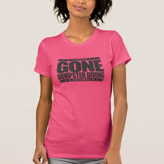 GONE DUMPSTER DIVING - A Freegan Scavenger Hunter T-Shirt