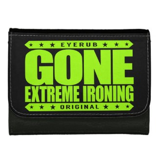 GONE EXTREME IRONING - I Iron Clothes Weird Places Wallet For Women