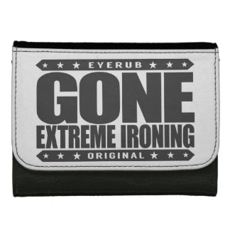 GONE EXTREME IRONING - I Iron Clothes Weird Places Women's Wallet