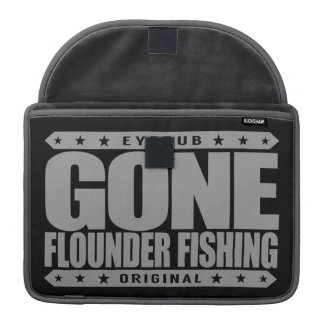 GONE FLOUNDER FISHING - A Proud Skilled Fisherman Sleeve For MacBook Pro