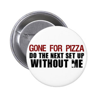 Gone For Pizza 2 Inch Round Button