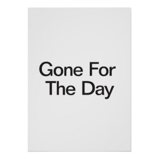 Gone For The Day Posters