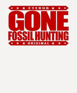 GONE FOSSIL HUNTING - I Am Expert Dinosaur Hunter T-Shirt