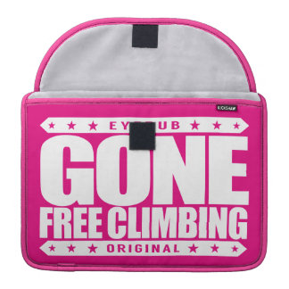 GONE FREE CLIMBING - I'm Skilled Solo Rock Climber MacBook Pro Sleeves