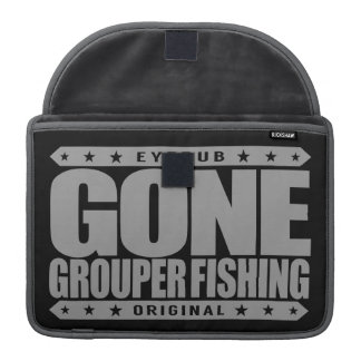 GONE GROUPER FISHING - A Skilled & Proud Fisherman Sleeve For MacBooks