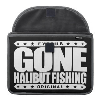 GONE HALIBUT FISHING - A Skilled & Proud Fisherman Sleeve For MacBook Pro
