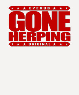 GONE HERPING - I Search for Amphibians & Reptiles Tee Shirt