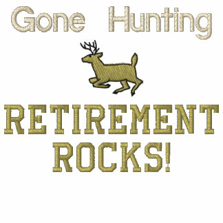 Gone Hunting Retirement Rocks! Sweatshirts