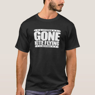 GONE KITE FLYING - I Wish I Was Higher Than a Kite T-Shirt