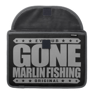 GONE MARLIN FISHING - Skilled And Proud Fisherman Sleeve For MacBooks