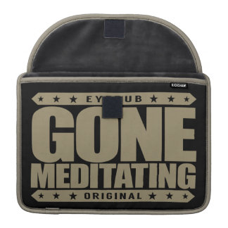 GONE MEDITATING - Love Relaxing Daily Meditations MacBook Pro Sleeve