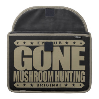 GONE MUSHROOM HUNTING - I Love Mycology & Foraging Sleeves For MacBook Pro