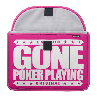 GONE POKER PLAYING - I Am High Stakes Poker Player MacBook Pro Sleeve
