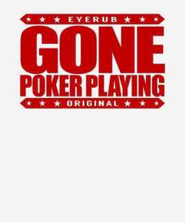 GONE POKER PLAYING - I Am High Stakes Poker Player T Shirt