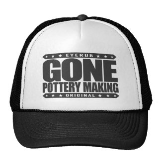GONE POTTERY MAKING - I Love Clay and Ceramic Art Trucker Hat