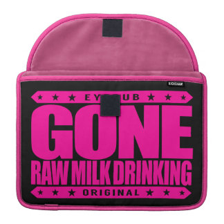 GONE RAW MILK DRINKING - Unpasteurized for Health MacBook Pro Sleeve