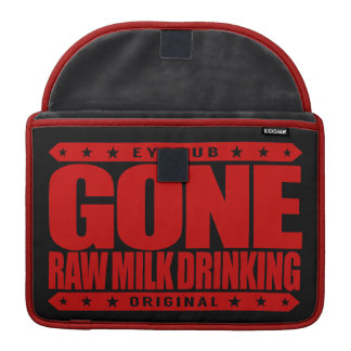 GONE RAW MILK DRINKING - Unpasteurized for Health Sleeve For MacBooks