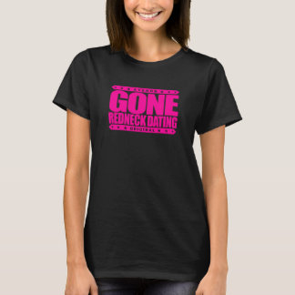 GONE REDNECK DATING - Only Date Southern Gentlemen T-Shirt