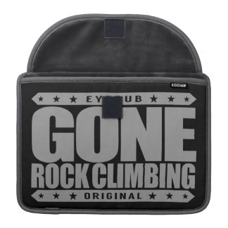 GONE ROCK CLIMBING - Skilled Fearless Solo Climber MacBook Pro Sleeve