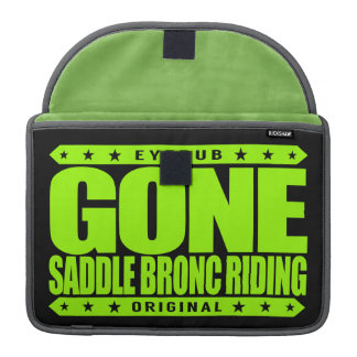 GONE SADDLE BRONC RIDING - I Ride Bucking Horses MacBook Pro Sleeve