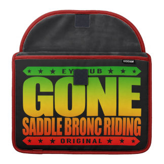 GONE SADDLE BRONC RIDING - I Ride Bucking Horses Sleeve For MacBooks