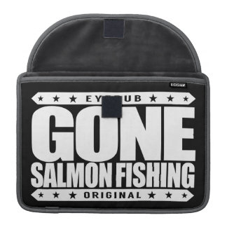 GONE SALMON FISHING - I Outfish All Grizzly Bears Sleeve For MacBook Pro
